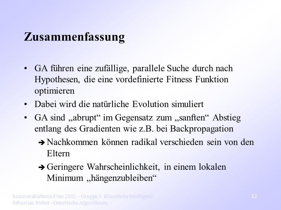 Sommerakademie Ftan 2002 – Gruppe 3: Künstliche Intelligenz Sebastian Stober - Genetische Algorithmen 12 Zusammenfassung GA führen eine zufällige, par