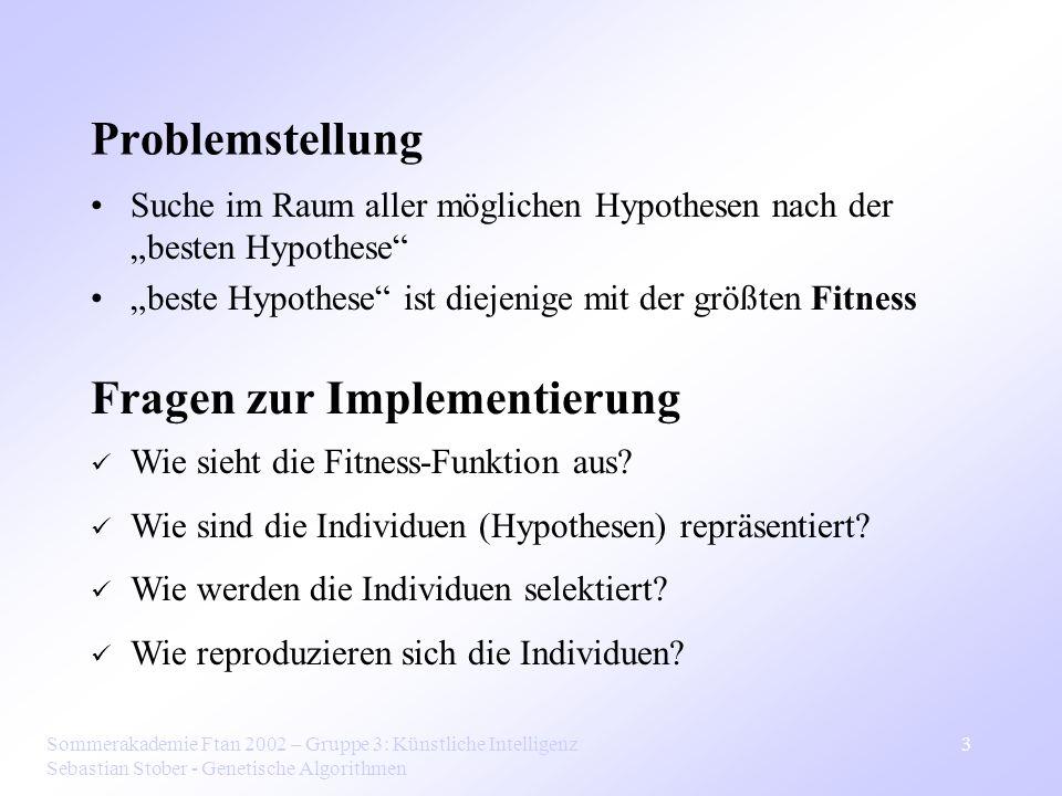 Sommerakademie Ftan 2002 – Gruppe 3: Künstliche Intelligenz Sebastian Stober - Genetische Algorithmen 3 Problemstellung Suche im Raum aller möglichen