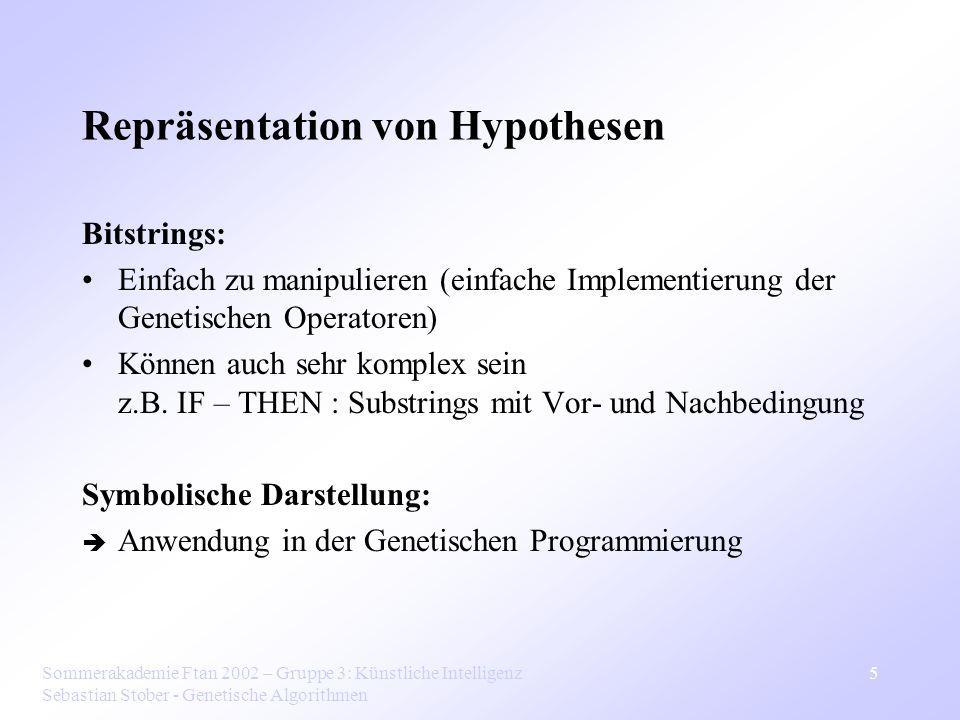 Sommerakademie Ftan 2002 – Gruppe 3: Künstliche Intelligenz Sebastian Stober - Genetische Algorithmen 5 Repräsentation von Hypothesen Bitstrings: Einf