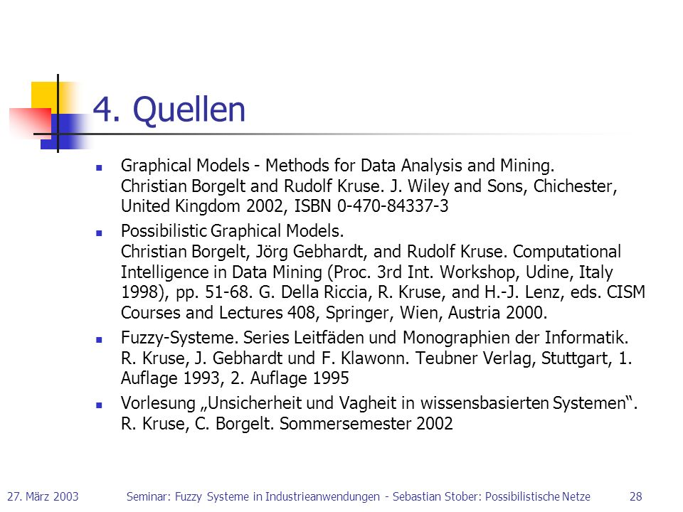 27. März 2003Seminar: Fuzzy Systeme in Industrieanwendungen - Sebastian Stober: Possibilistische Netze28 4. Quellen Graphical Models - Methods for Dat