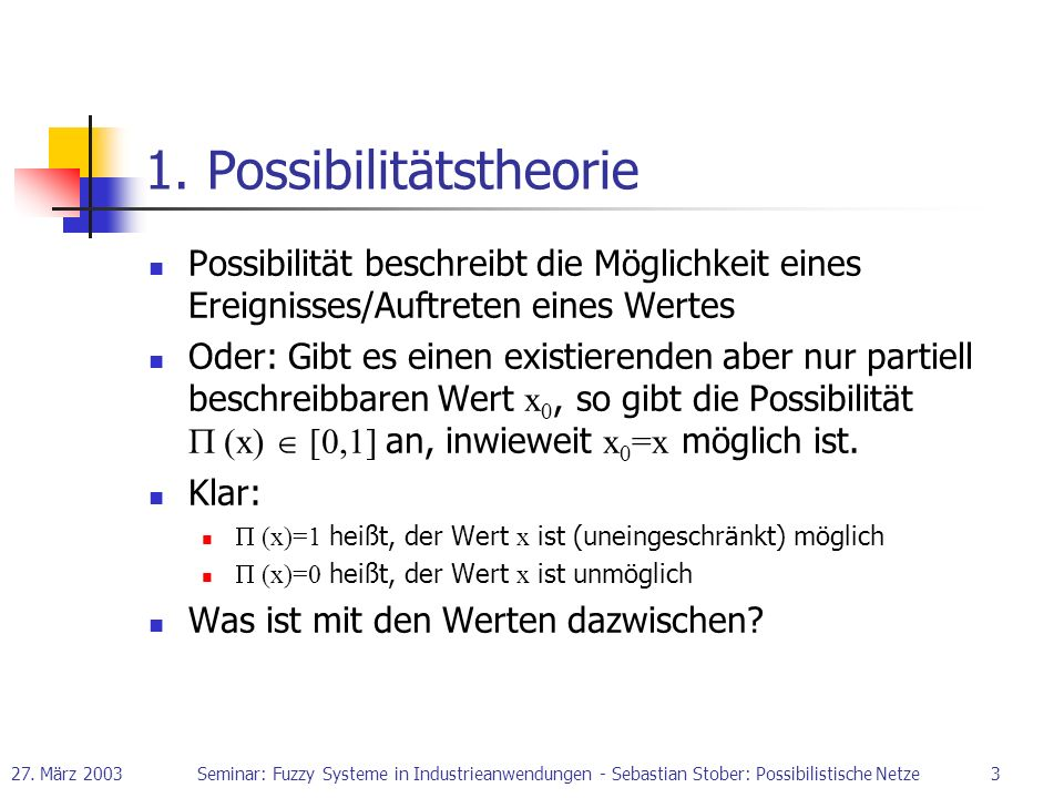 27. März 2003Seminar: Fuzzy Systeme in Industrieanwendungen - Sebastian Stober: Possibilistische Netze3 1. Possibilitätstheorie Possibilität beschreib