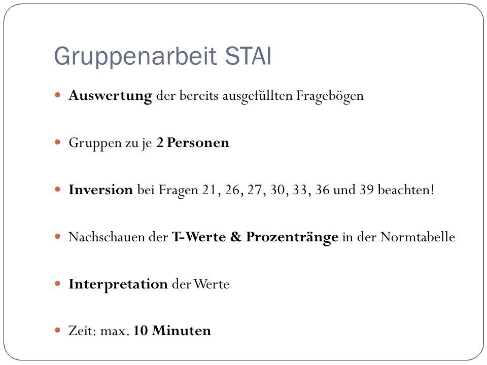 Gruppenarbeit STAI Auswertung der bereits ausgefüllten Fragebögen Gruppen zu je 2 Personen Inversion bei Fragen 21, 26, 27, 30, 33, 36 und 39 beachten