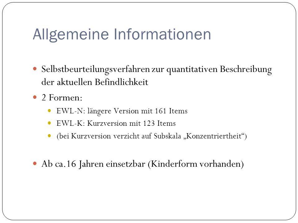 Allgemeine Informationen Selbstbeurteilungsverfahren zur quantitativen Beschreibung der aktuellen Befindlichkeit 2 Formen: EWL-N: längere Version mit