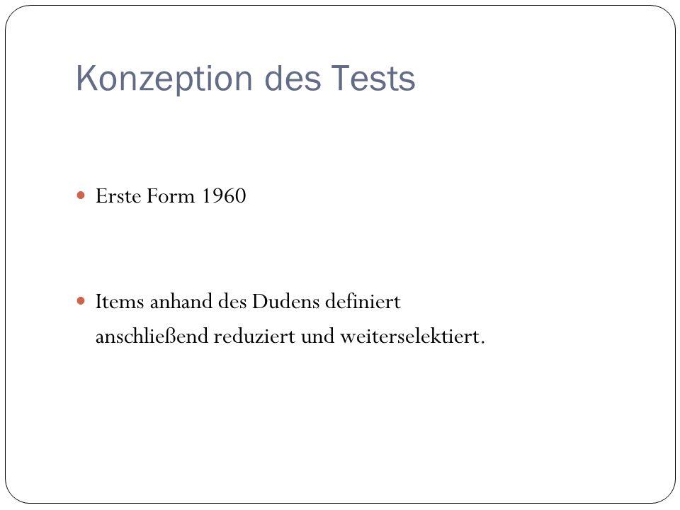 Konzeption des Tests Erste Form 1960 Items anhand des Dudens definiert anschließend reduziert und weiterselektiert.