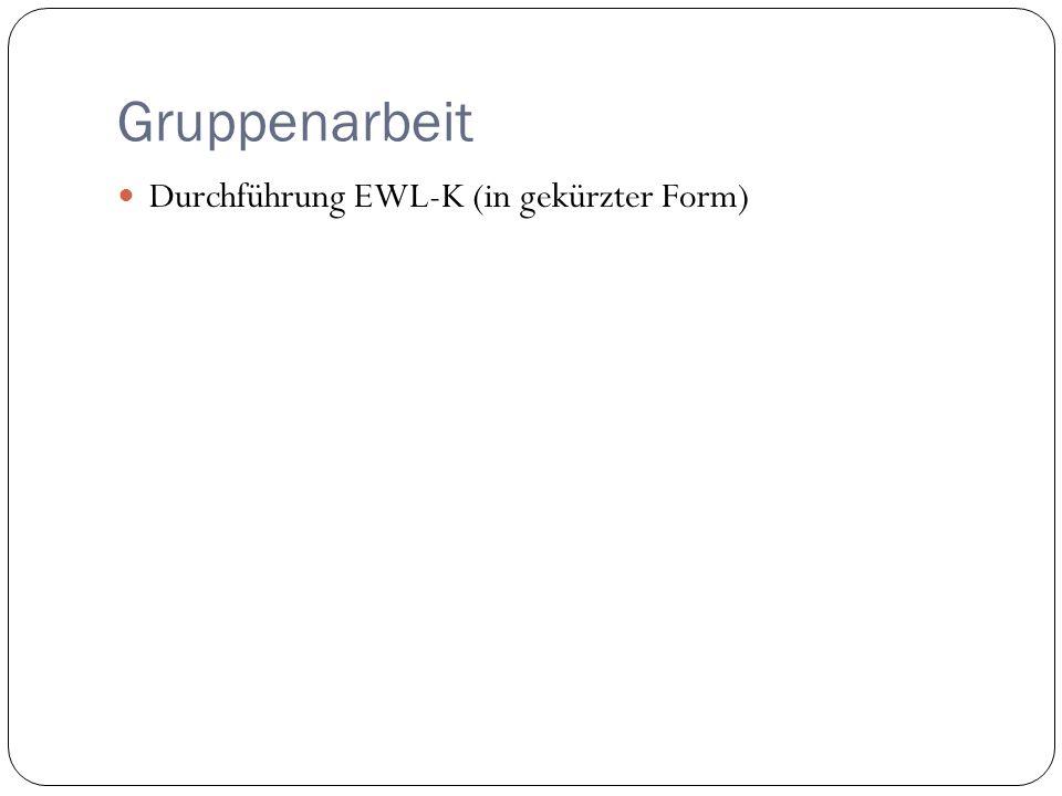 Gruppenarbeit Durchführung EWL-K (in gekürzter Form)