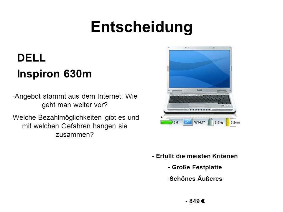 Entscheidung DELL Inspiron 630m - Erfüllt die meisten Kriterien - Große Festplatte -Schönes Äußeres - 849 -Angebot stammt aus dem Internet.
