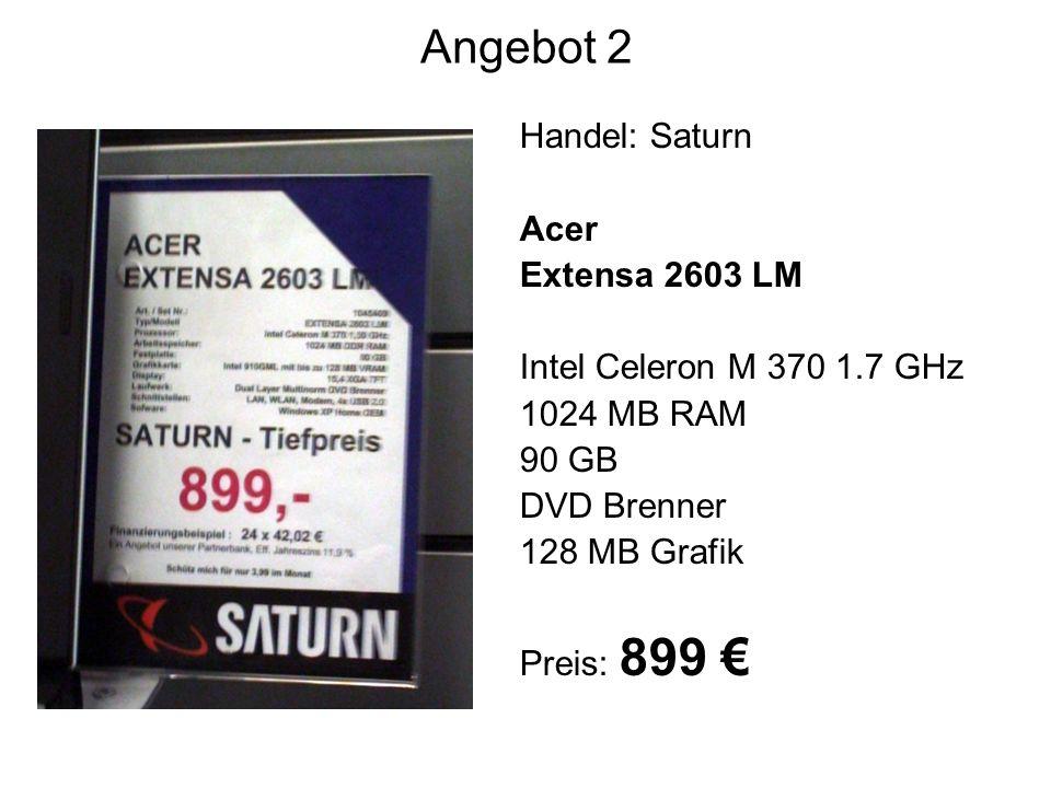 Angebot 2 Handel: Saturn Acer Extensa 2603 LM Intel Celeron M 370 1.7 GHz 1024 MB RAM 90 GB DVD Brenner 128 MB Grafik Preis: 899