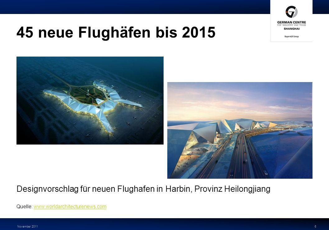 November 20116 45 neue Flughäfen bis 2015 Designvorschlag für neuen Flughafen in Harbin, Provinz Heilongjiang Quelle: www.worldarchitecturenews.comwww