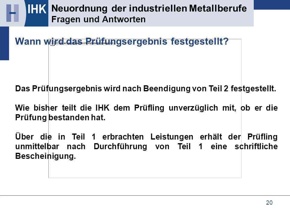 20 Neuordnung der industriellen Metallberufe Fragen und Antworten Das Prüfungsergebnis wird nach Beendigung von Teil 2 festgestellt. Wie bisher teilt