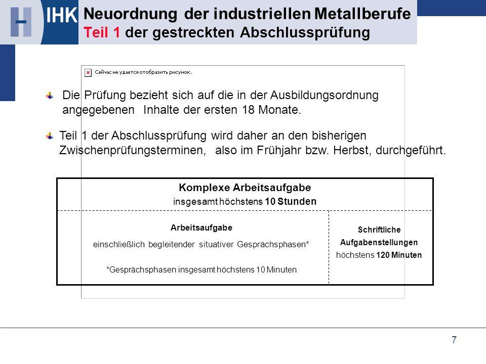 7 Neuordnung der industriellen Metallberufe Teil 1 der gestreckten Abschlussprüfung Die Prüfung bezieht sich auf die in der Ausbildungsordnung angegeb