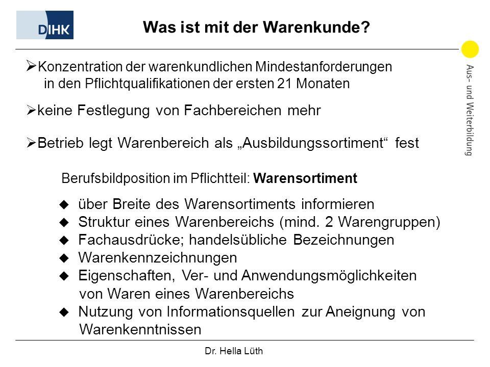 Dr. Hella Lüth Was ist mit der Warenkunde? Konzentration der warenkundlichen Mindestanforderungen in den Pflichtqualifikationen der ersten 21 Monaten