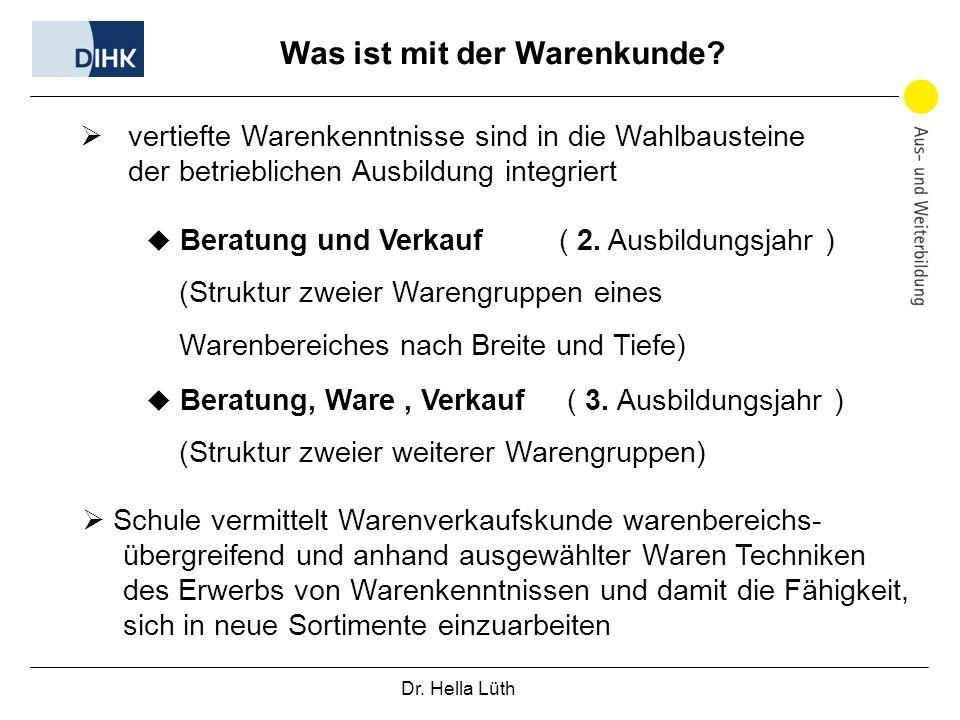 Dr. Hella Lüth Was ist mit der Warenkunde? vertiefte Warenkenntnisse sind in die Wahlbausteine der betrieblichen Ausbildung integriert Beratung und Ve