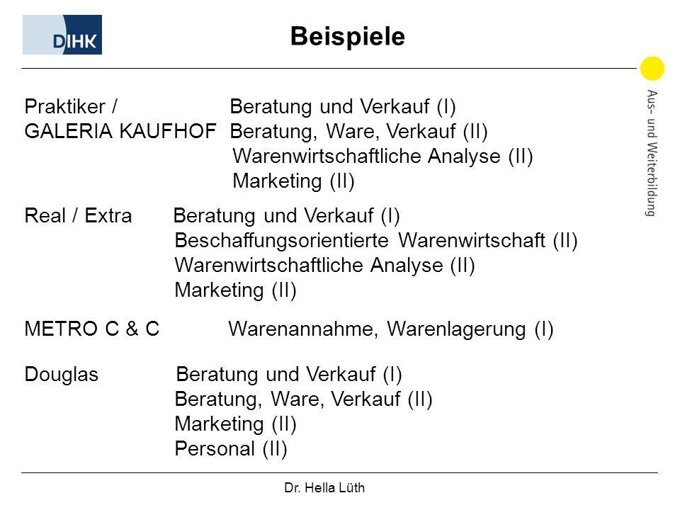 Dr. Hella Lüth Beispiele Praktiker / Beratung und Verkauf (I) GALERIA KAUFHOF Beratung, Ware, Verkauf (II) Warenwirtschaftliche Analyse (II) Marketing