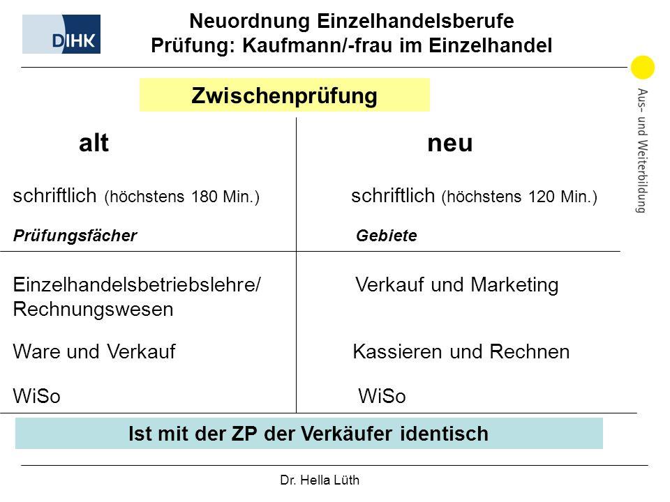 Dr. Hella Lüth Neuordnung Einzelhandelsberufe Prüfung: Kaufmann/-frau im Einzelhandel alt neu Zwischenprüfung schriftlich (höchstens 180 Min.) schrift