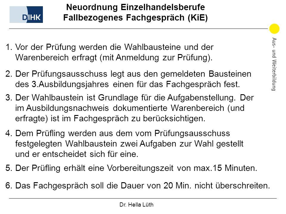 Dr. Hella Lüth Neuordnung Einzelhandelsberufe Fallbezogenes Fachgespräch (KiE) 1. Vor der Prüfung werden die Wahlbausteine und der Warenbereich erfrag
