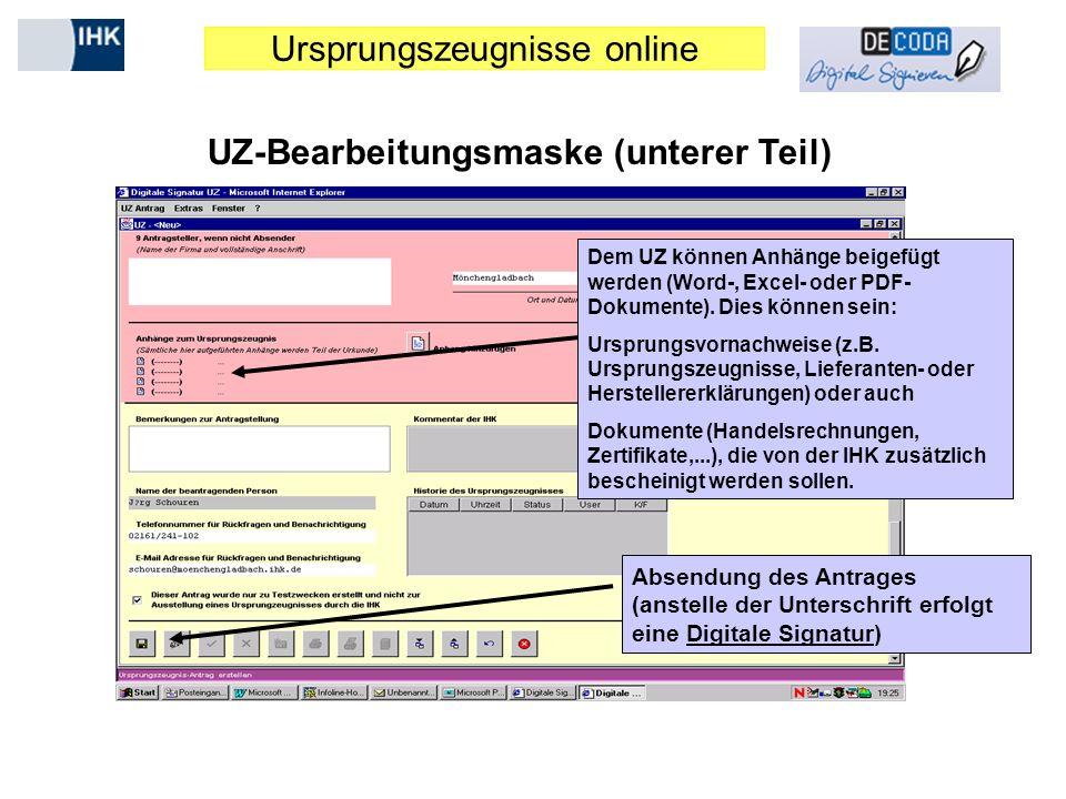 Ursprungszeugnisse online UZ-Bearbeitungsmaske (unterer Teil) Dem UZ können Anhänge beigefügt werden (Word-, Excel- oder PDF- Dokumente). Dies können
