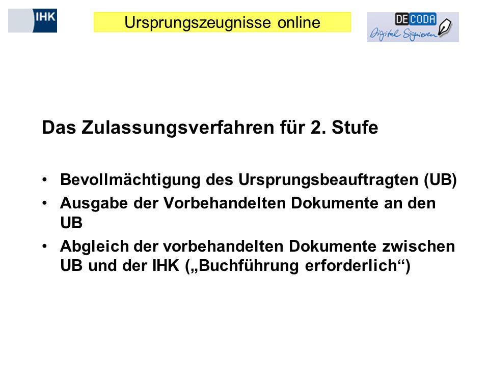Ursprungszeugnisse online Das Zulassungsverfahren für 2. Stufe Bevollmächtigung des Ursprungsbeauftragten (UB) Ausgabe der Vorbehandelten Dokumente an