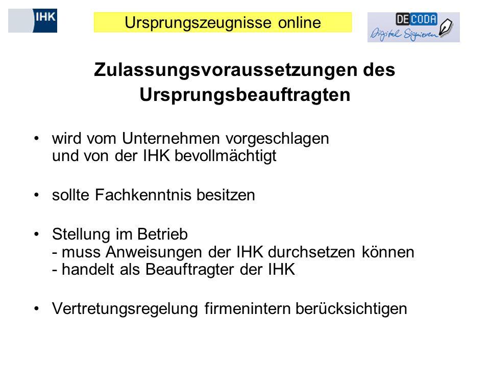 Ursprungszeugnisse online Zulassungsvoraussetzungen des Ursprungsbeauftragten wird vom Unternehmen vorgeschlagen und von der IHK bevollmächtigt sollte