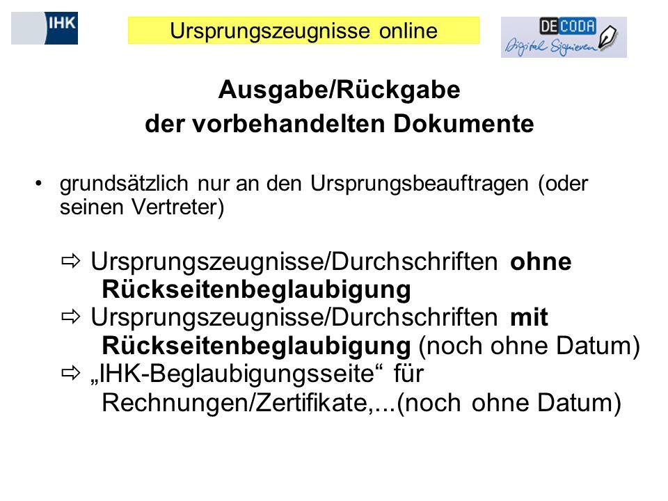 Ursprungszeugnisse online Ausgabe/Rückgabe der vorbehandelten Dokumente grundsätzlich nur an den Ursprungsbeauftragen (oder seinen Vertreter) Ursprung