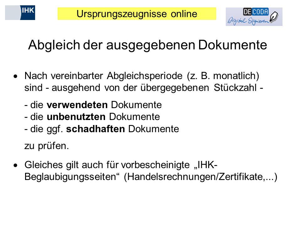 Ursprungszeugnisse online Abgleich der ausgegebenen Dokumente Nach vereinbarter Abgleichsperiode (z. B. monatlich) sind - ausgehend von der übergegebe