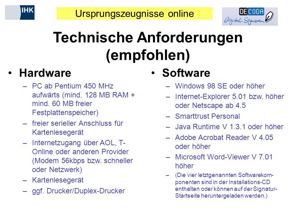 Ursprungszeugnisse online Technische Anforderungen (empfohlen) Hardware –PC ab Pentium 450 MHz aufwärts (mind. 128 MB RAM + mind. 60 MB freier Festpla