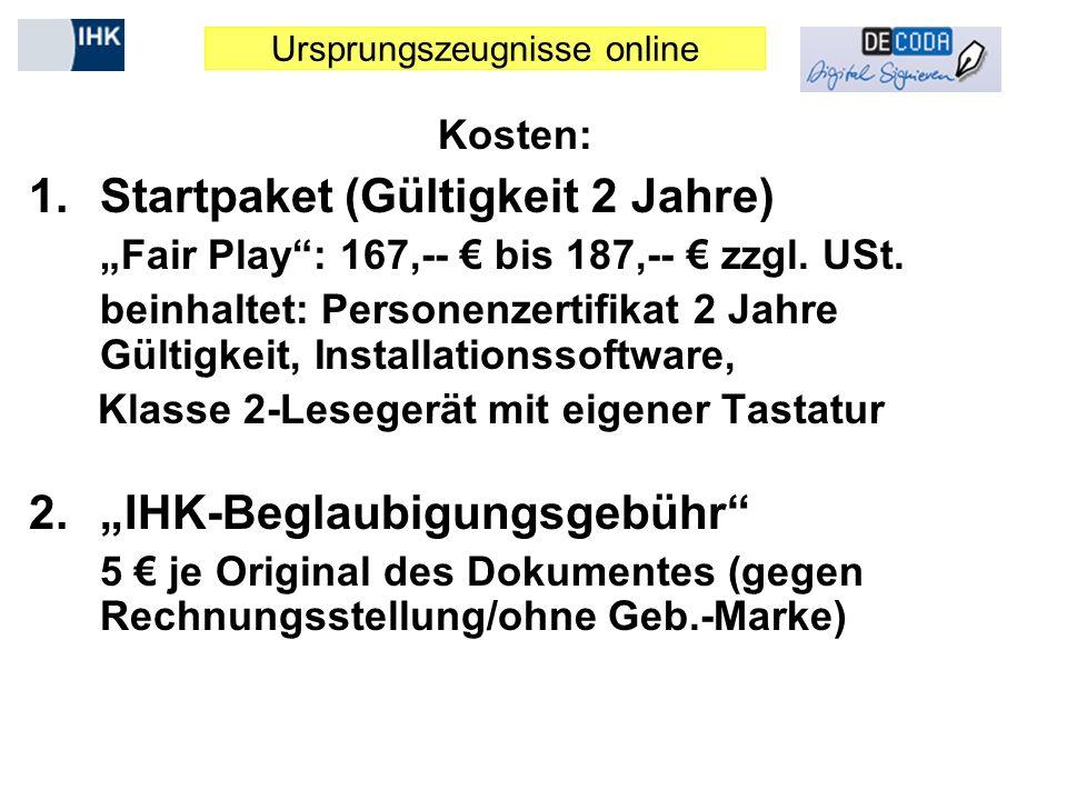 Ursprungszeugnisse online Kosten: 1.Startpaket (Gültigkeit 2 Jahre) Fair Play: 167,-- bis 187,-- zzgl. USt. beinhaltet: Personenzertifikat 2 Jahre Gül