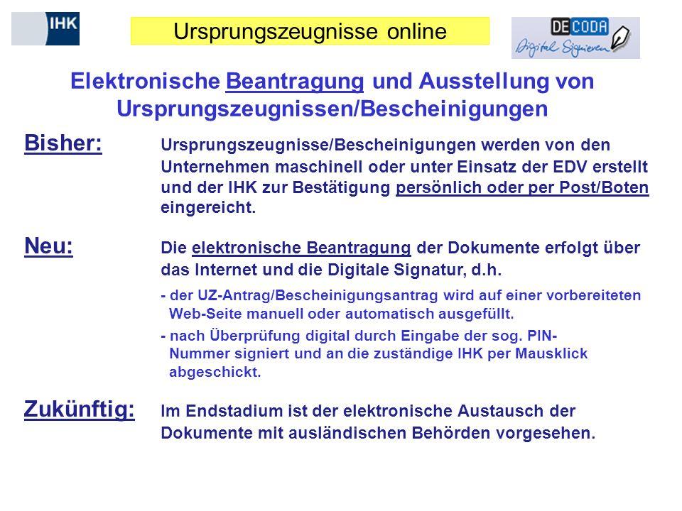 Ursprungszeugnisse online Elektronische Beantragung und Ausstellung von Ursprungszeugnissen/Bescheinigungen Bisher: Ursprungszeugnisse/Bescheinigungen