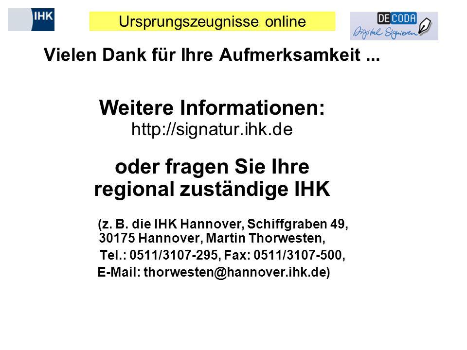 Ursprungszeugnisse online Vielen Dank für Ihre Aufmerksamkeit... Weitere Informationen: http://signatur.ihk.de oder fragen Sie Ihre regional zuständig