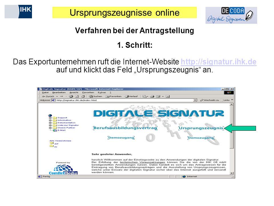 Ursprungszeugnisse online Verfahren bei der Antragstellung 1. Schritt: Das Exportunternehmen ruft die Internet-Website http://signatur.ihk.de auf und