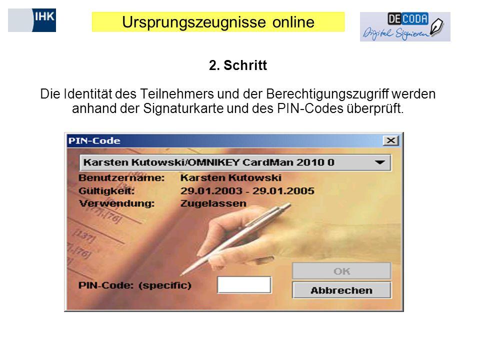 Ursprungszeugnisse online 2. Schritt Die Identität des Teilnehmers und der Berechtigungszugriff werden anhand der Signaturkarte und des PIN-Codes über