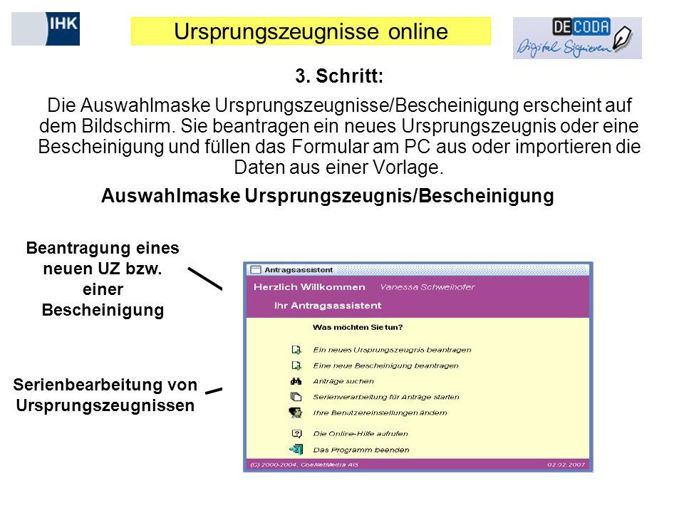 Ursprungszeugnisse online 3. Schritt: Die Auswahlmaske Ursprungszeugnisse/Bescheinigung erscheint auf dem Bildschirm. Sie beantragen ein neues Ursprun