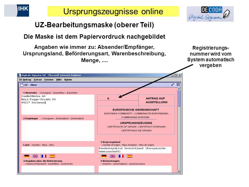 Ursprungszeugnisse online UZ-Bearbeitungsmaske (oberer Teil) Die Maske ist dem Papiervordruck nachgebildet Angaben wie immer zu: Absender/Empfänger, U