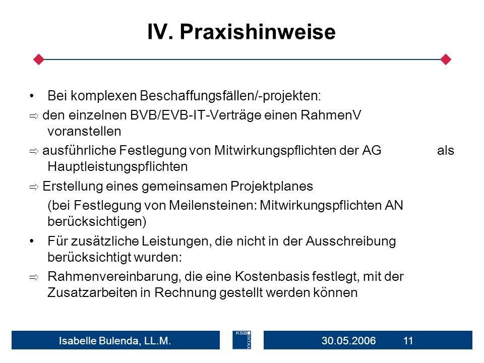 30.05.2006 11Isabelle Bulenda, LL.M. IV. Praxishinweise Bei komplexen Beschaffungsfällen/-projekten: den einzelnen BVB/EVB-IT-Verträge einen RahmenV v