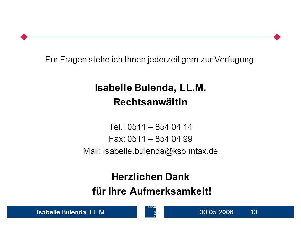 30.05.2006 13Isabelle Bulenda, LL.M. Für Fragen stehe ich Ihnen jederzeit gern zur Verfügung: Isabelle Bulenda, LL.M. Rechtsanwältin Tel.: 0511 – 854