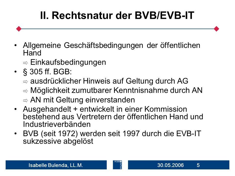30.05.2006 5Isabelle Bulenda, LL.M. II. Rechtsnatur der BVB/EVB-IT Allgemeine Geschäftsbedingungen der öffentlichen Hand Einkaufsbedingungen § 305 ff.
