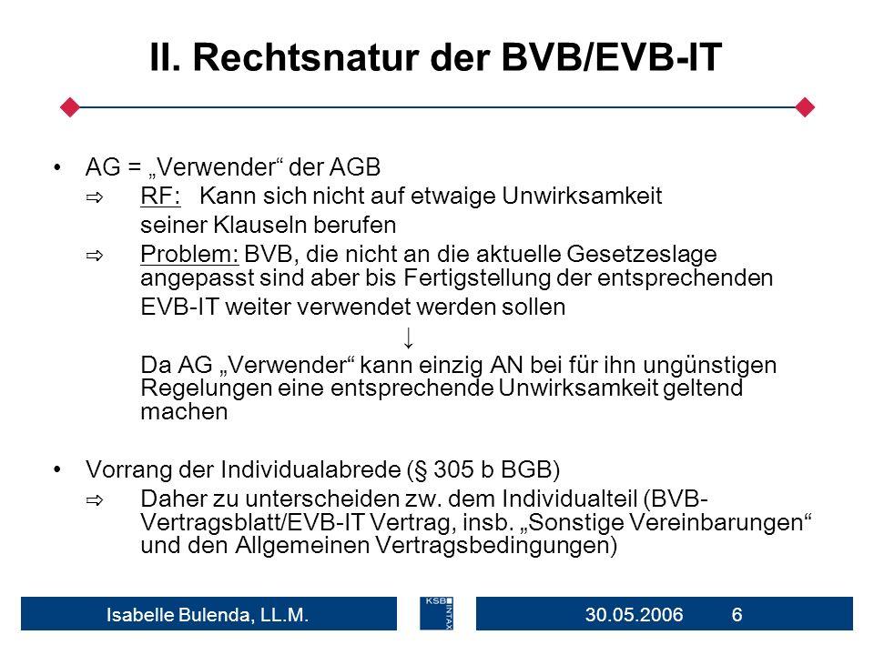 30.05.2006 6Isabelle Bulenda, LL.M. II. Rechtsnatur der BVB/EVB-IT AG = Verwender der AGB RF: Kann sich nicht auf etwaige Unwirksamkeit seiner Klausel