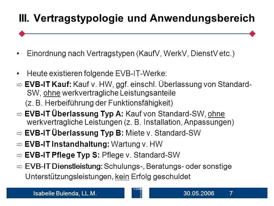 30.05.2006 7Isabelle Bulenda, LL.M. III. Vertragstypologie und Anwendungsbereich Einordnung nach Vertragstypen (KaufV, WerkV, DienstV etc.) Heute exis