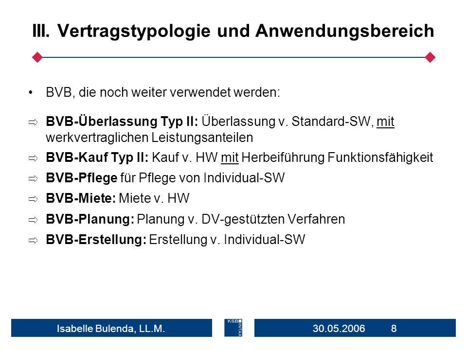 30.05.2006 8Isabelle Bulenda, LL.M. III. Vertragstypologie und Anwendungsbereich BVB, die noch weiter verwendet werden: BVB-Überlassung Typ II: Überla