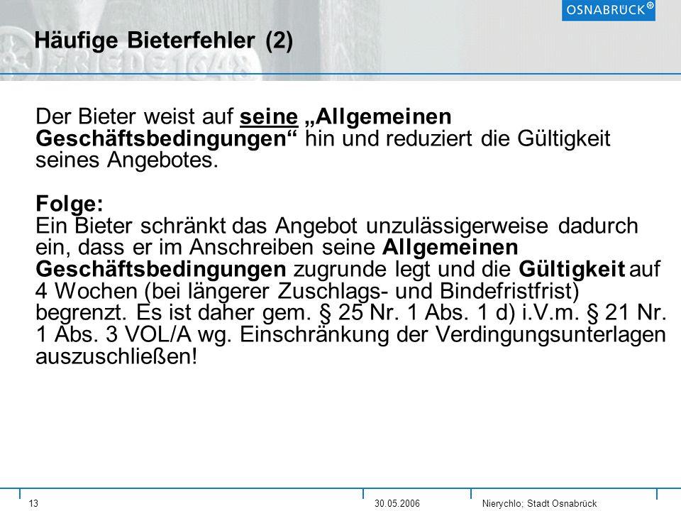 Nierychlo; Stadt Osnabrück 1330.05.2006 Häufige Bieterfehler (2) Der Bieter weist auf seine Allgemeinen Geschäftsbedingungen hin und reduziert die Gül