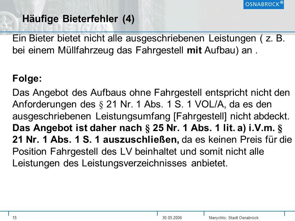 Nierychlo; Stadt Osnabrück 1530.05.2006 Häufige Bieterfehler (4) Ein Bieter bietet nicht alle ausgeschriebenen Leistungen ( z. B. bei einem Müllfahrze