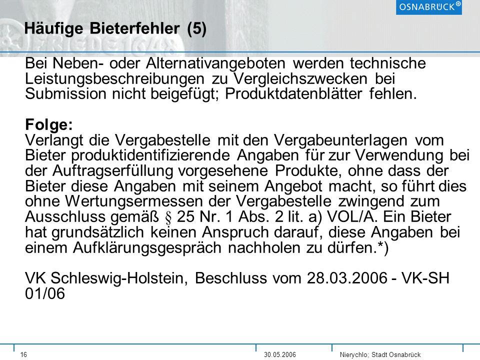 Nierychlo; Stadt Osnabrück 1630.05.2006 Häufige Bieterfehler (5) Bei Neben- oder Alternativangeboten werden technische Leistungsbeschreibungen zu Verg