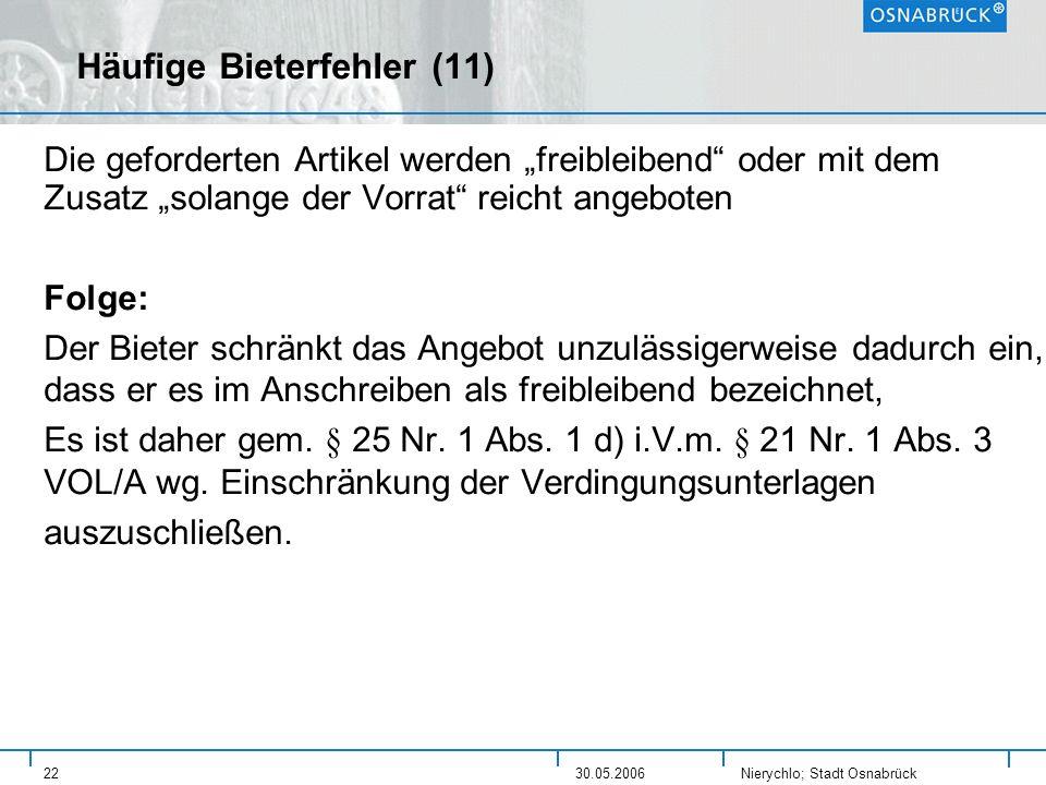 Nierychlo; Stadt Osnabrück 2230.05.2006 Häufige Bieterfehler (11) Die geforderten Artikel werden freibleibend oder mit dem Zusatz solange der Vorrat r