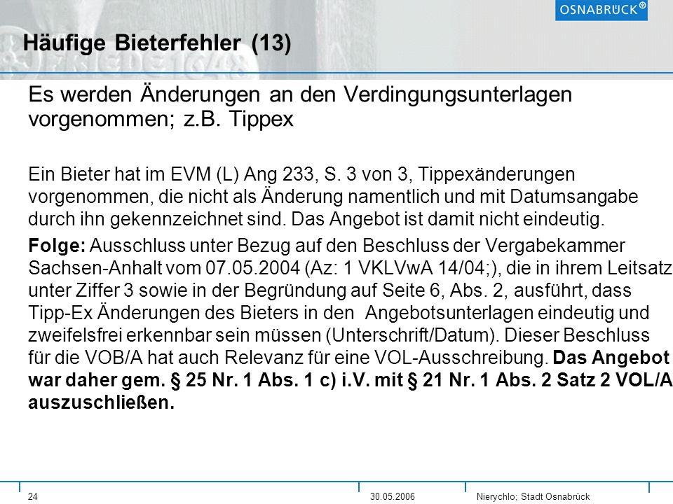 Nierychlo; Stadt Osnabrück 2430.05.2006 Häufige Bieterfehler (13) Es werden Änderungen an den Verdingungsunterlagen vorgenommen; z.B. Tippex Ein Biete