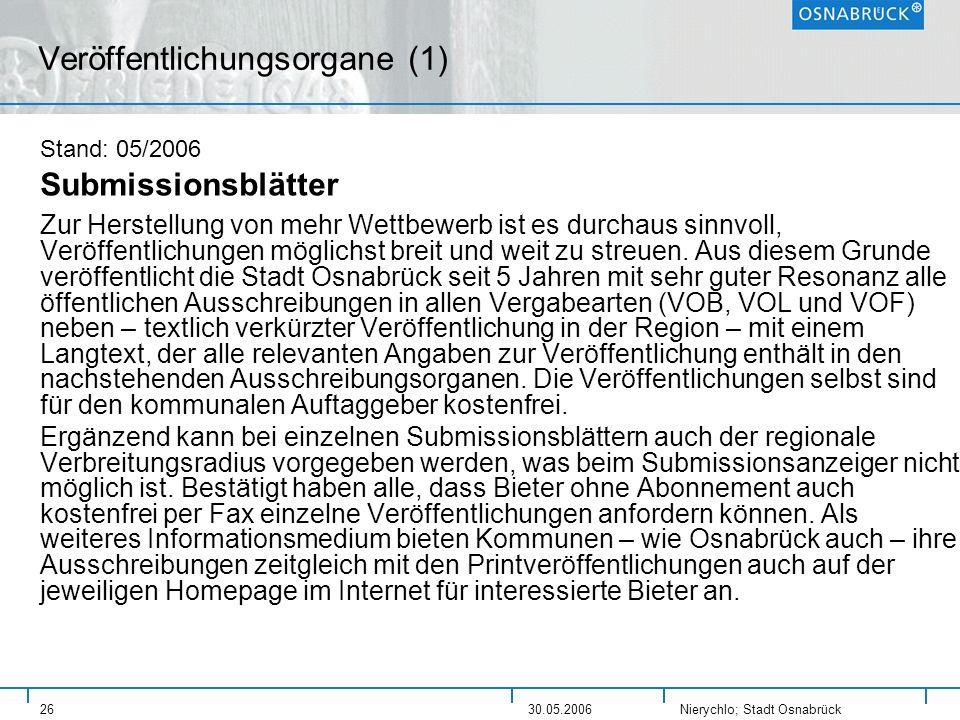 Nierychlo; Stadt Osnabrück 2630.05.2006 Veröffentlichungsorgane (1) Stand: 05/2006 Submissionsblätter Zur Herstellung von mehr Wettbewerb ist es durch