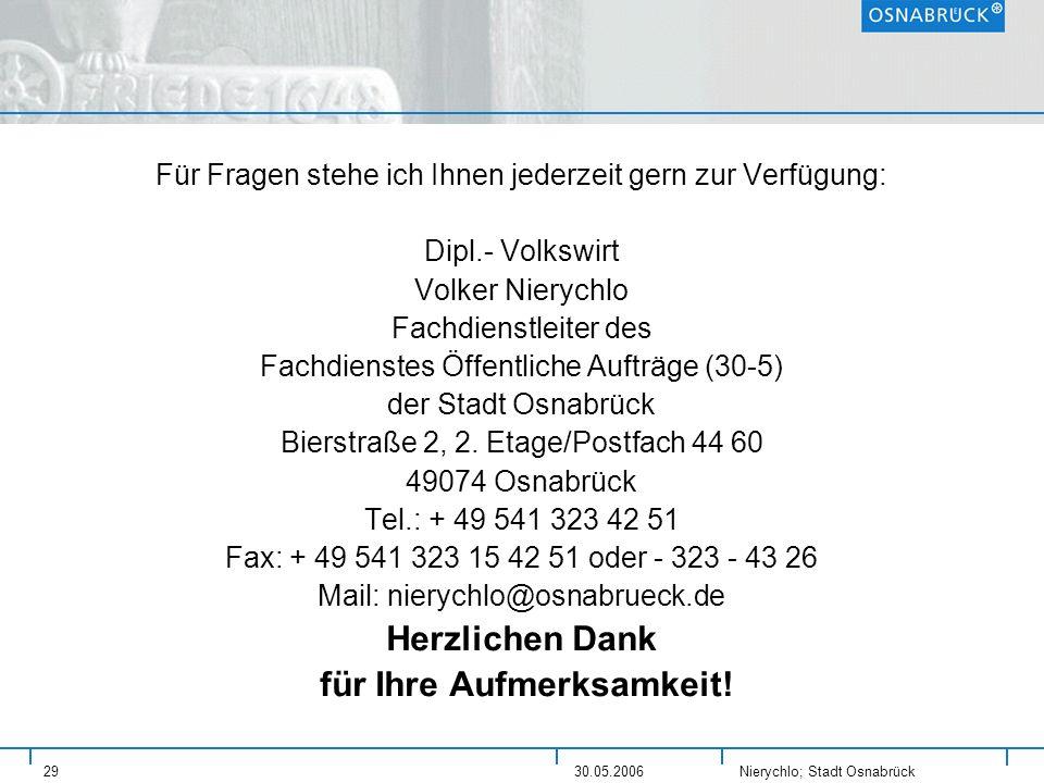 Nierychlo; Stadt Osnabrück 2930.05.2006 Für Fragen stehe ich Ihnen jederzeit gern zur Verfügung: Dipl.- Volkswirt Volker Nierychlo Fachdienstleiter de