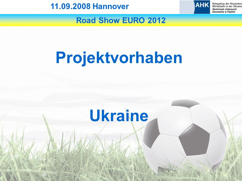 Road Show EURO 2012 11.09.2008 Hannover Projektvorhaben Ukraine