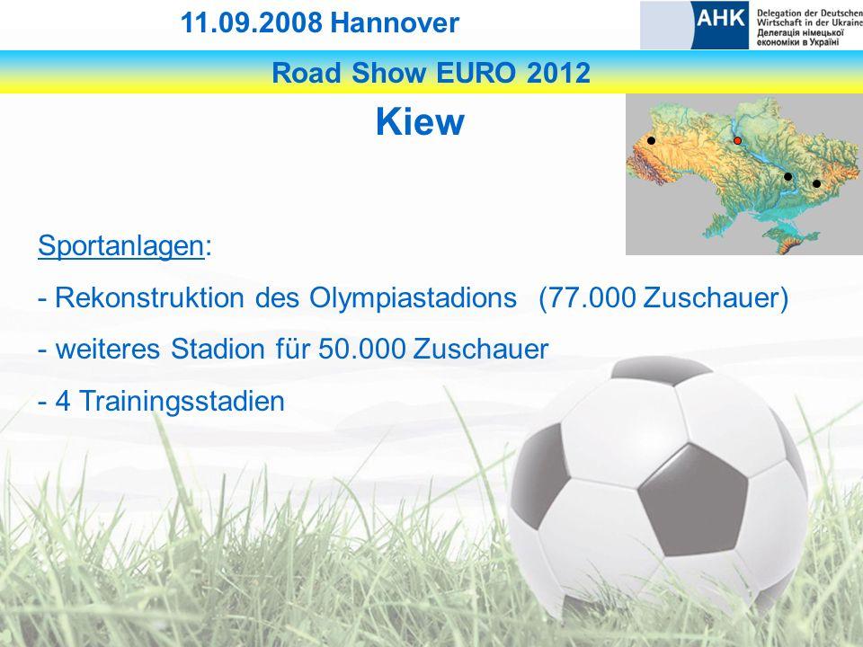 Road Show EURO 2012 11.09.2008 Hannover Kiew Sportanlagen: - Rekonstruktion des Olympiastadions (77.000 Zuschauer) - weiteres Stadion für 50.000 Zuschauer - 4 Trainingsstadien