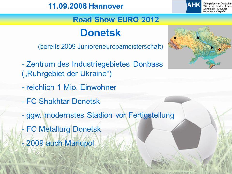 Road Show EURO 2012 11.09.2008 Hannover Donetsk (bereits 2009 Junioreneuropameisterschaft) - Zentrum des Industriegebietes Donbass (Ruhrgebiet der Ukraine) - reichlich 1 Mio.