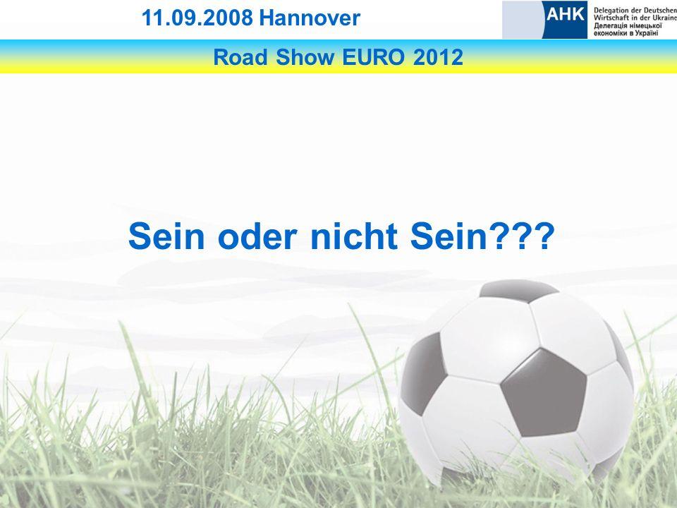 Road Show EURO 2012 11.09.2008 Hannover Sein oder nicht Sein