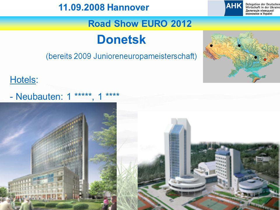 Road Show EURO 2012 11.09.2008 Hannover Donetsk (bereits 2009 Junioreneuropameisterschaft) Hotels: - Neubauten: 1 *****, 1 ****
